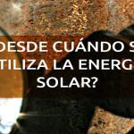 Desde-cuando-se-utiliza-la-energia-solar