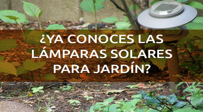Ya conoces las l mparas solares para jard n - Luces de jardin solares ...